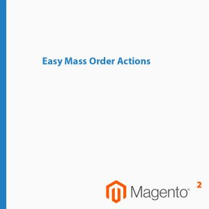 Easy Mass Order Actions till Magento 2